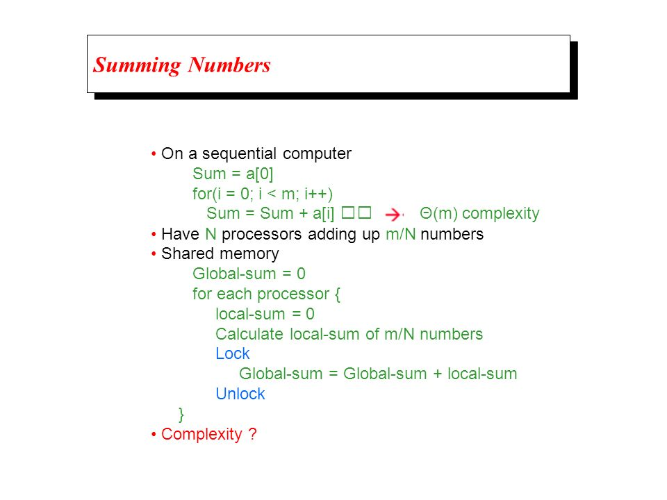 Summing Numbers • On a sequential computer Sum = a[0]