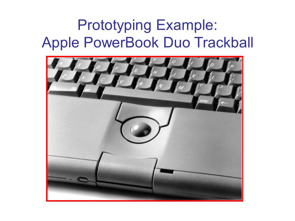 Prototyping Example: Apple PowerBook Duo Trackball