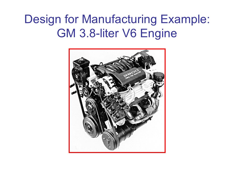 Design for Manufacturing Example: GM 3.8-liter V6 Engine
