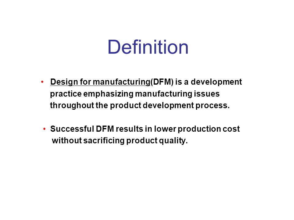 Definition • Design for manufacturing(DFM) is a development