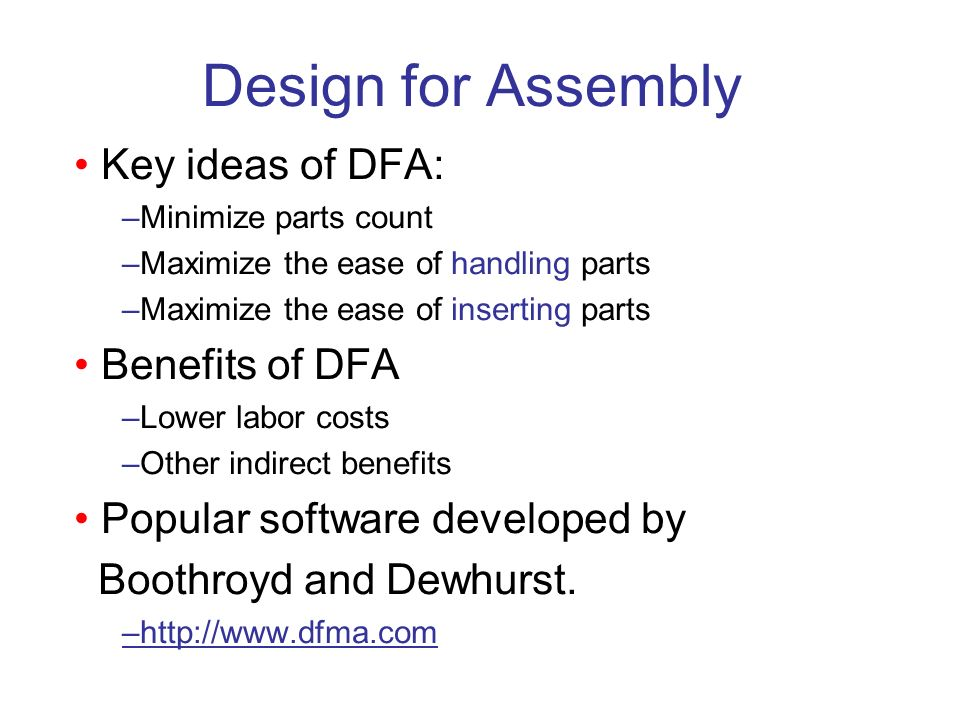 Design for Assembly • Key ideas of DFA: • Benefits of DFA