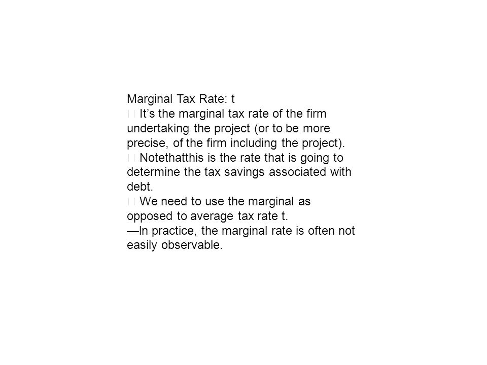 Marginal Tax Rate: t ‧ It's the marginal tax rate of the firm undertaking the project (or to be more precise, of the firm including the project).