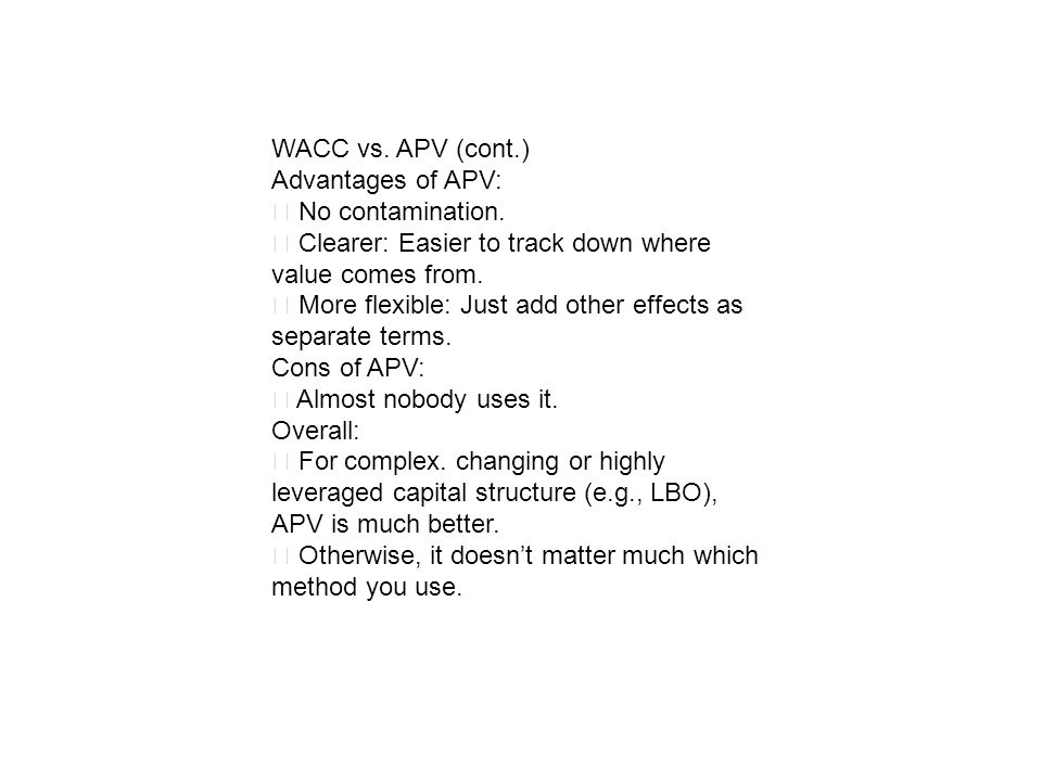 WACC vs. APV (cont.) Advantages of APV: ‧ No contamination. ‧ Clearer: Easier to track down where value comes from.