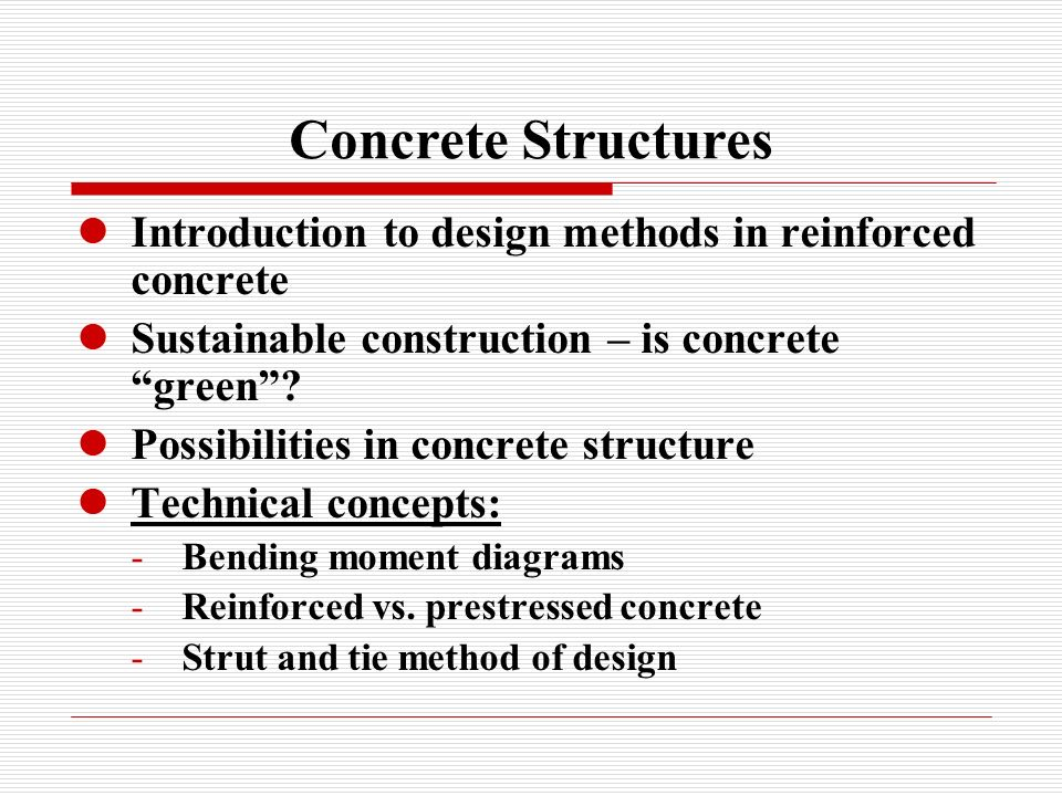 Concrete Structures Introduction to design methods in reinforced concrete. Sustainable construction – is concrete green