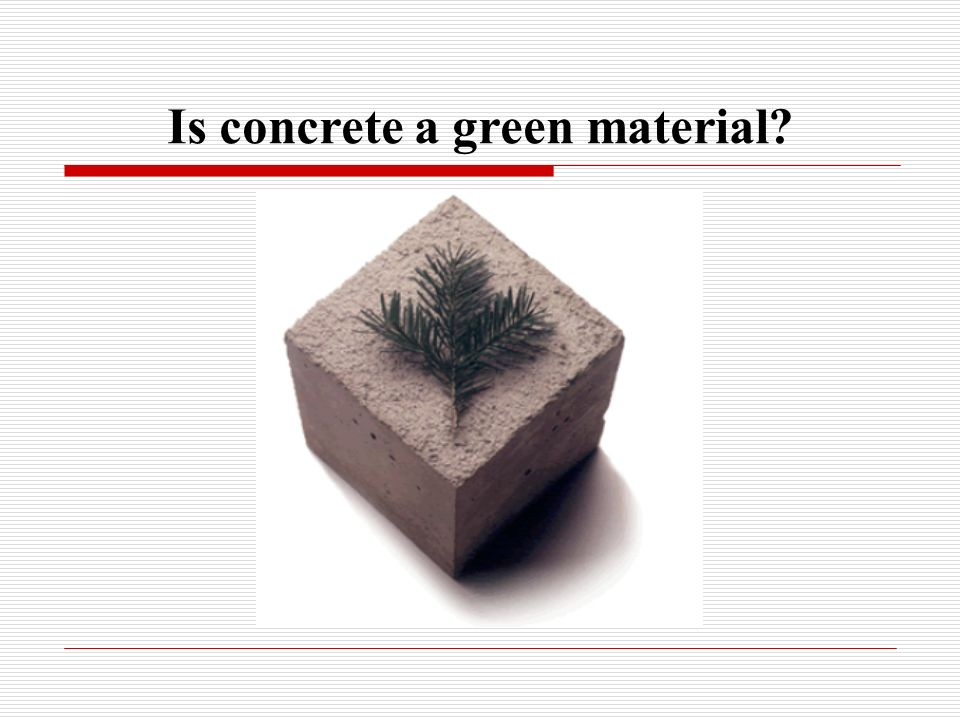 Is concrete a green material