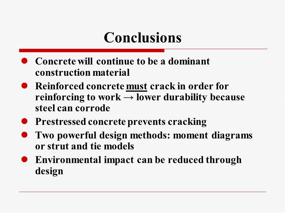 Conclusions Concrete will continue to be a dominant construction material.