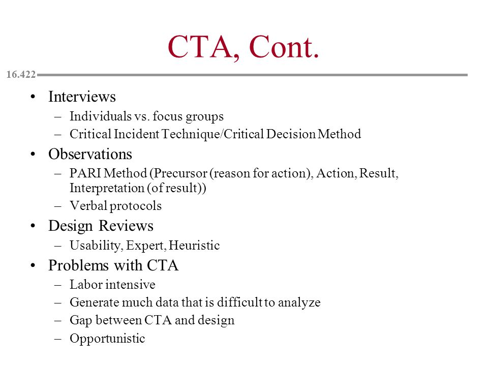 CTA, Cont. Interviews Observations Design Reviews Problems with CTA