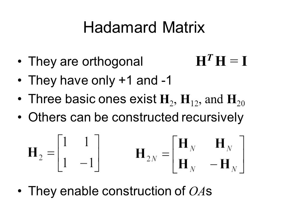Hadamard Matrix They are orthogonal HT H = I They have only +1 and -1