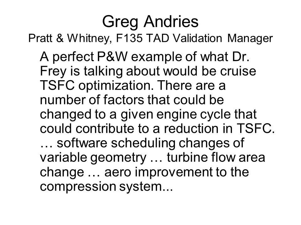 Greg Andries Pratt & Whitney, F135 TAD Validation Manager