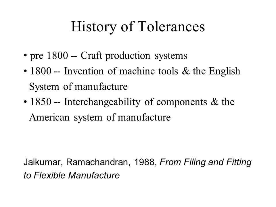 History of Tolerances • pre 1800 -- Craft production systems