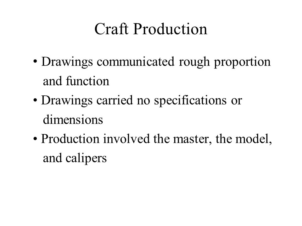Craft Production • Drawings communicated rough proportion and function