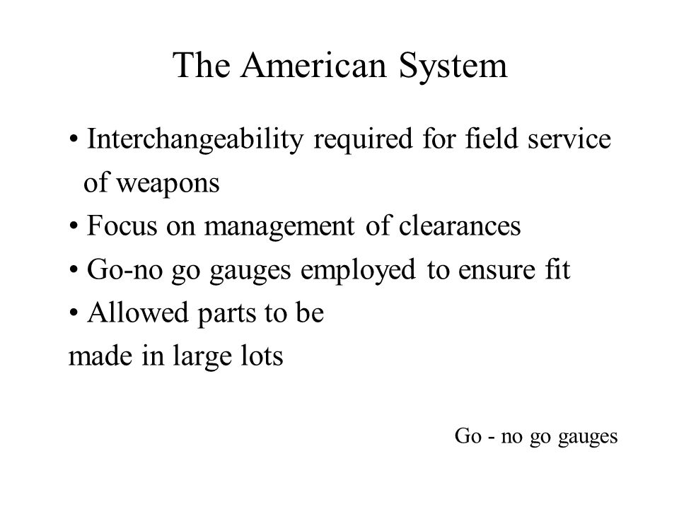 The American System • Interchangeability required for field service