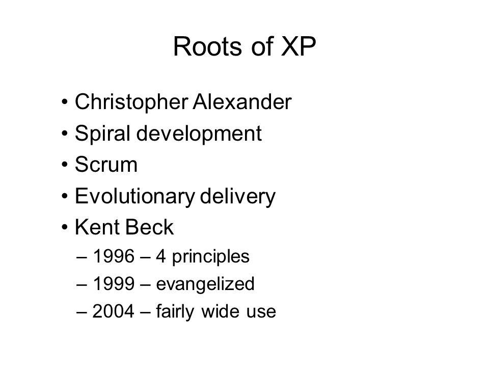 Roots of XP • Christopher Alexander • Spiral development • Scrum