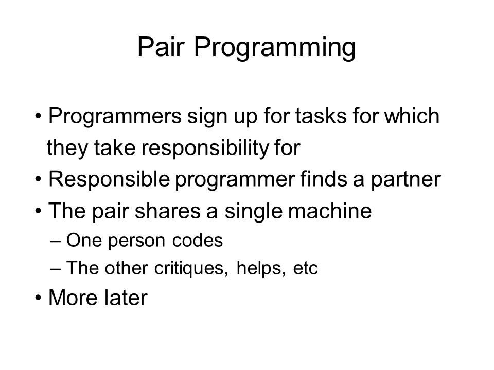 Pair Programming • Programmers sign up for tasks for which