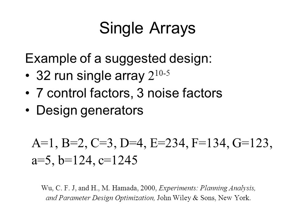 Single Arrays Example of a suggested design: 32 run single array 210-5