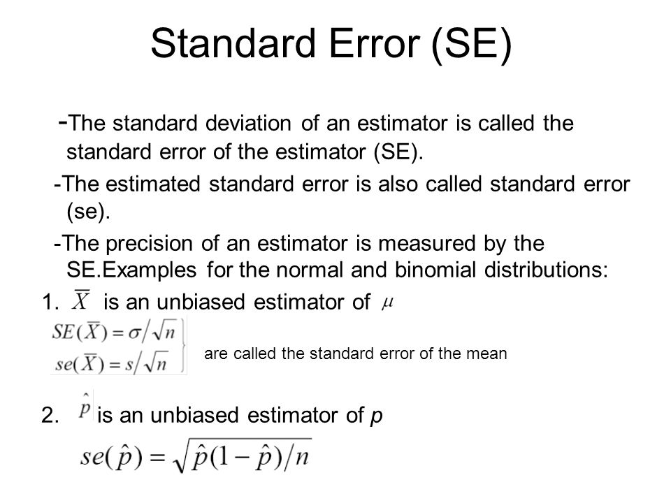 Standard Error (SE) -The standard deviation of an estimator is called the standard error of the estimator (SE).