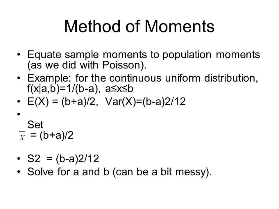 Method of Moments Equate sample moments to population moments (as we did with Poisson).