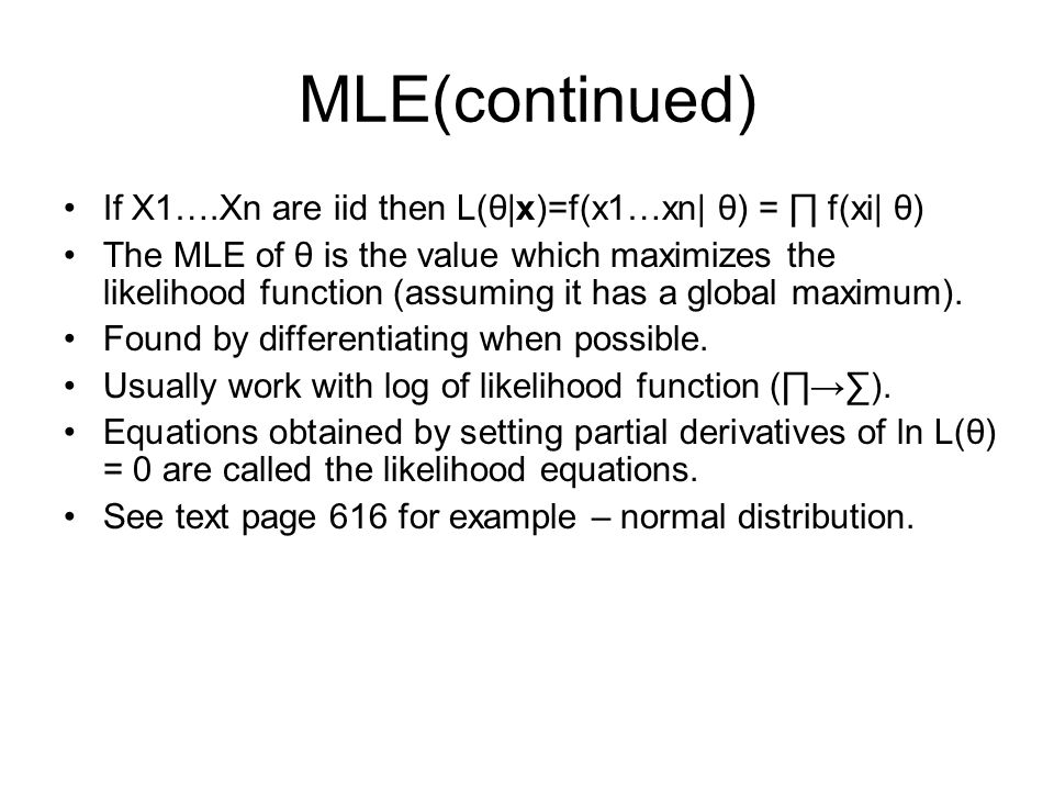 MLE(continued) If X1….Xn are iid then L(θ|x)=f(x1…xn| θ) = ∏ f(xi| θ)