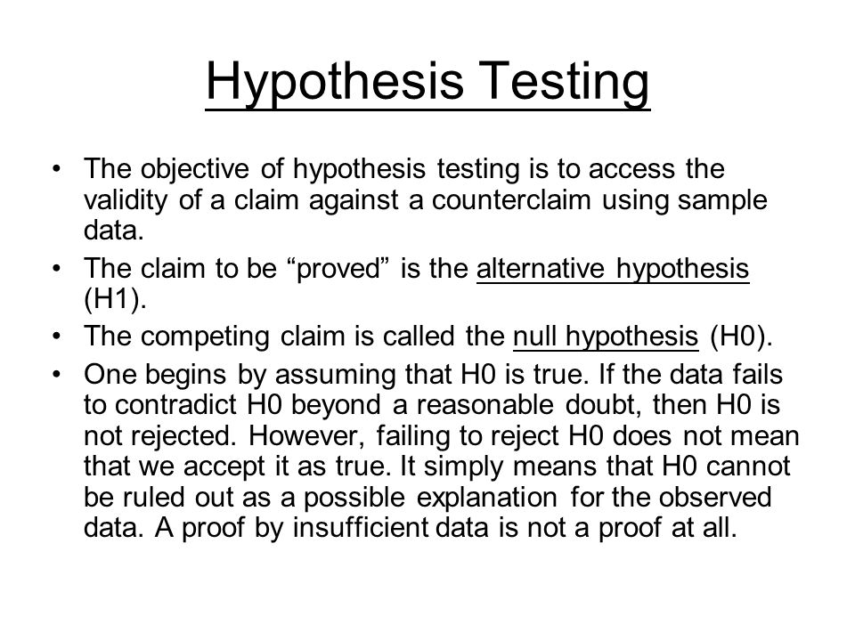Hypothesis Testing The objective of hypothesis testing is to access the validity of a claim against a counterclaim using sample data.