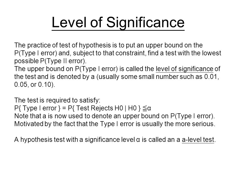 Level of Significance The practice of test of hypothesis is to put an upper bound on the.