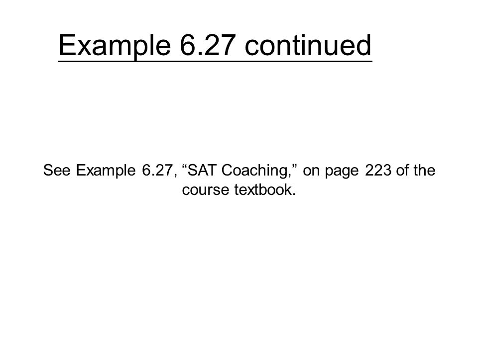 See Example 6.27, SAT Coaching, on page 223 of the