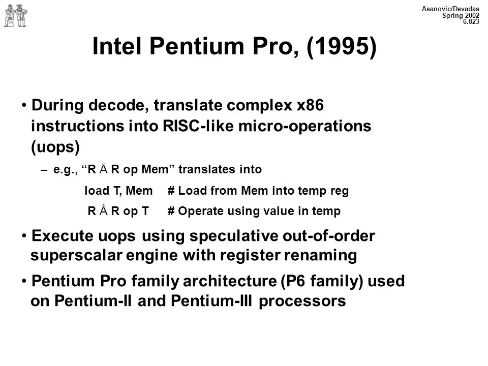 Intel Pentium Pro, (1995) During decode, translate complex x86
