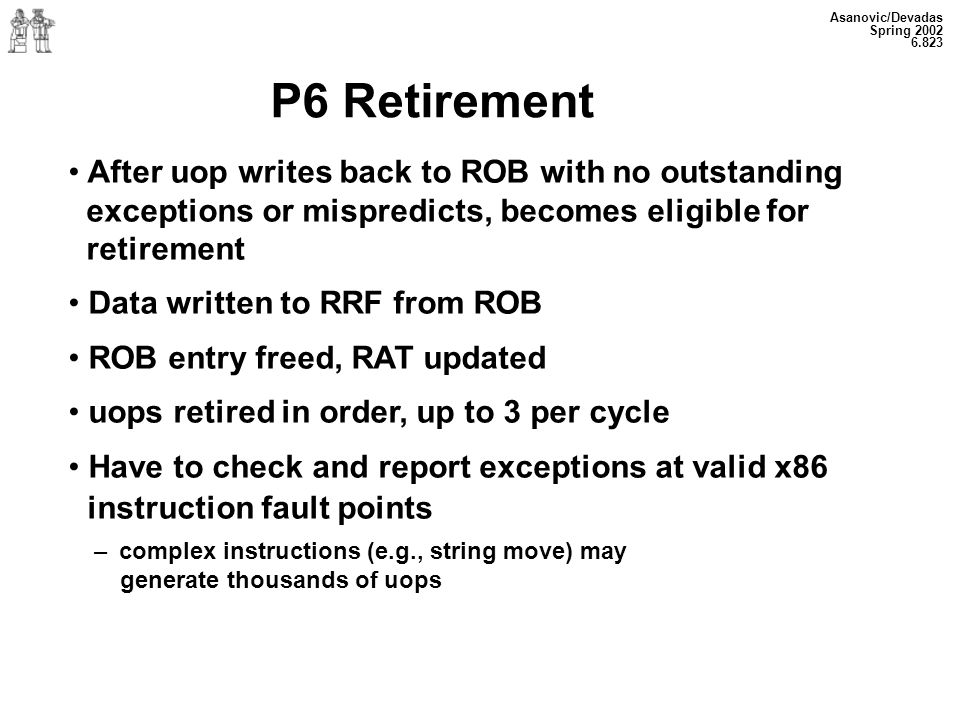 P6 Retirement After uop writes back to ROB with no outstanding