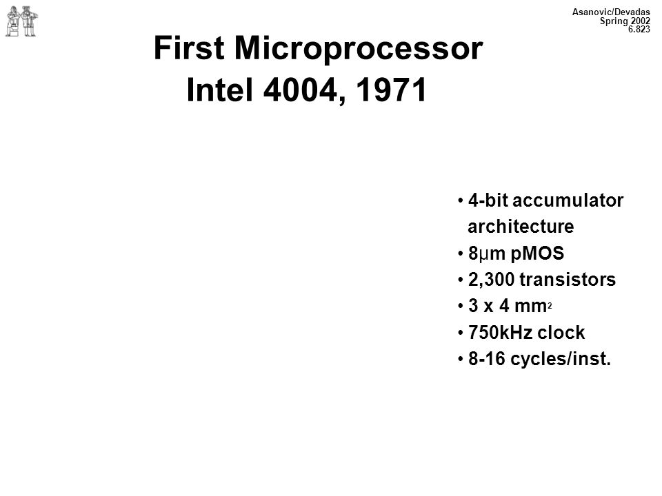 First Microprocessor Intel 4004, 1971 4-bit accumulator architecture