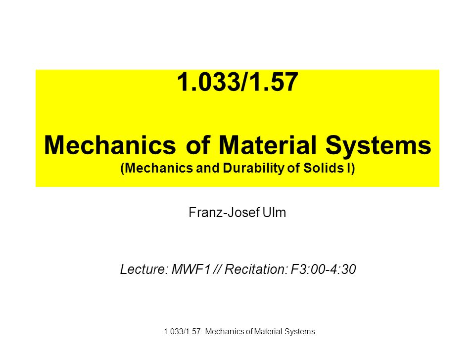 Franz-Josef Ulm Lecture: MWF1 // Recitation: F3:00-4:30