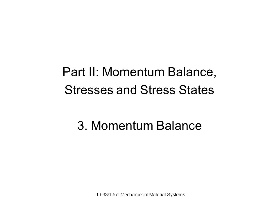 Part II: Momentum Balance, Stresses and Stress States