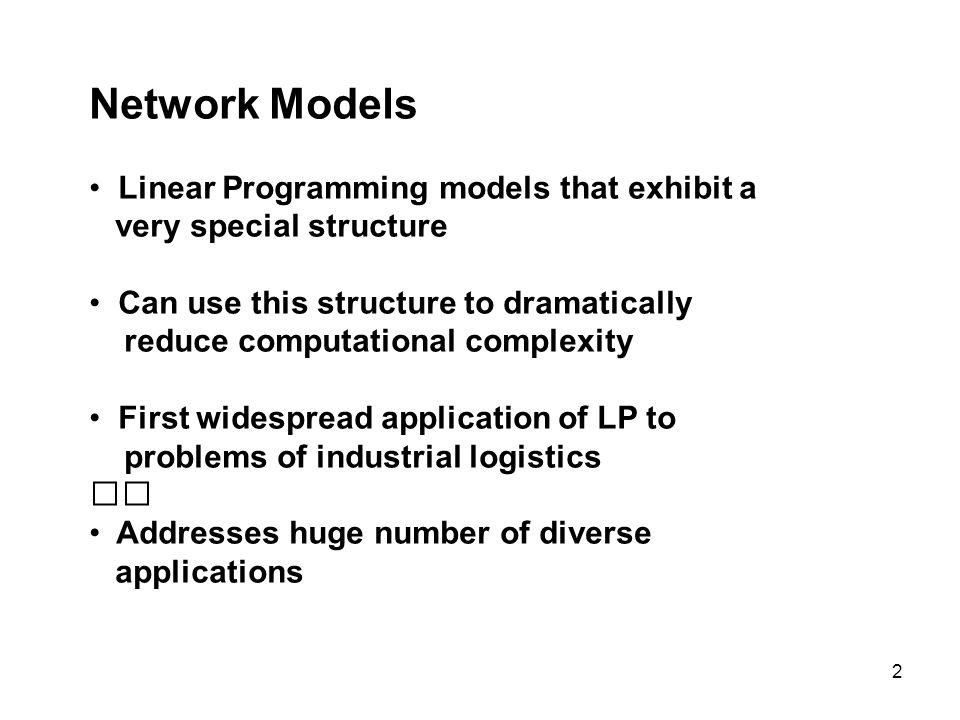 Network Models Linear Programming models that exhibit a