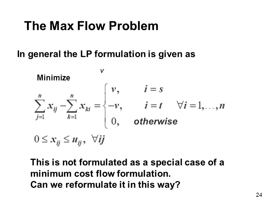 The Max Flow Problem In general the LP formulation is given as