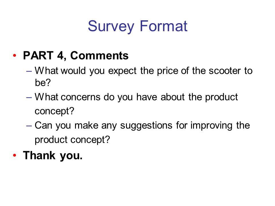 Survey Format • PART 4, Comments • Thank you.