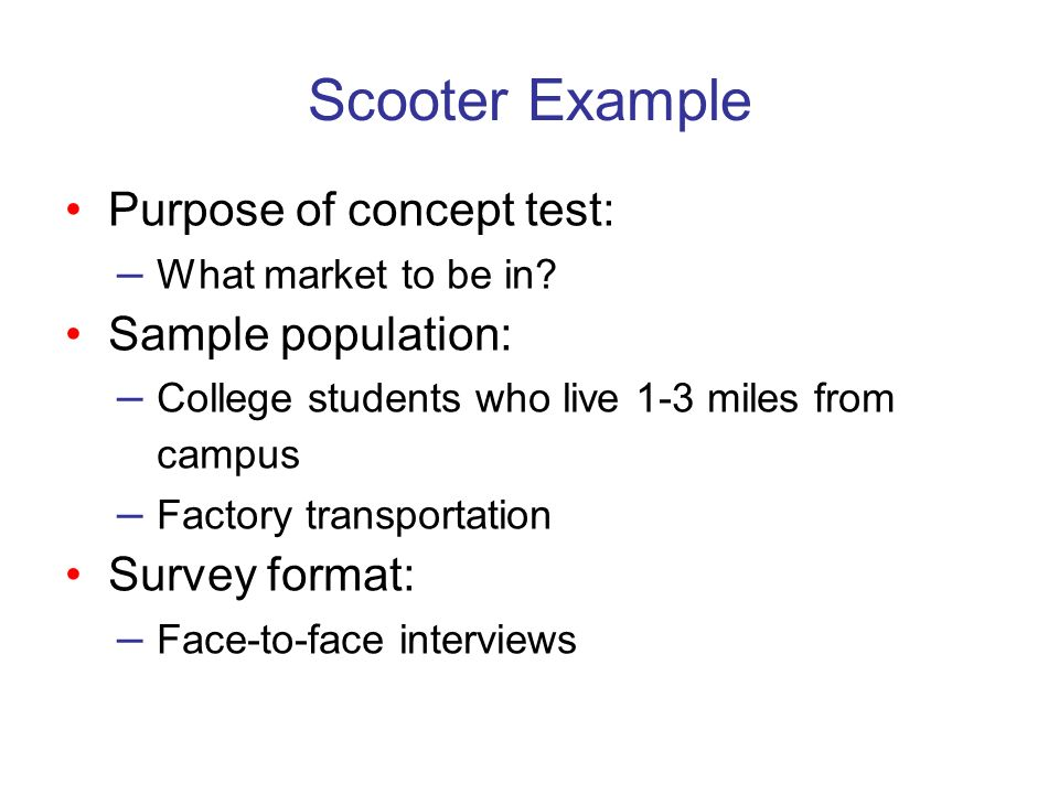 Scooter Example • Purpose of concept test: – What market to be in