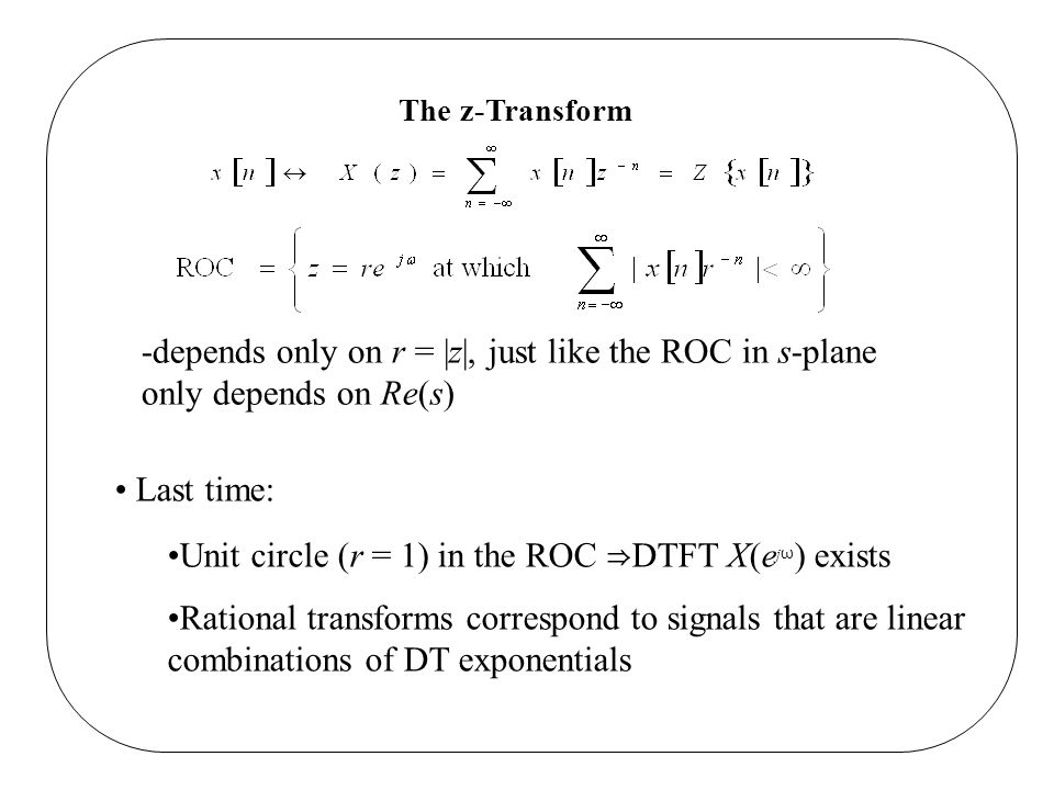 Unit circle (r = 1) in the ROC ⇒DTFT X(ejω) exists