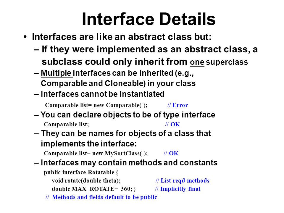 Interface Details • Interfaces are like an abstract class but: