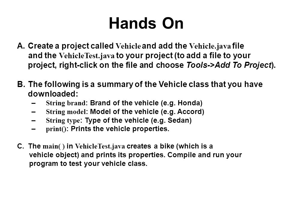 Hands On Create a project called Vehicle and add the Vehicle.java file
