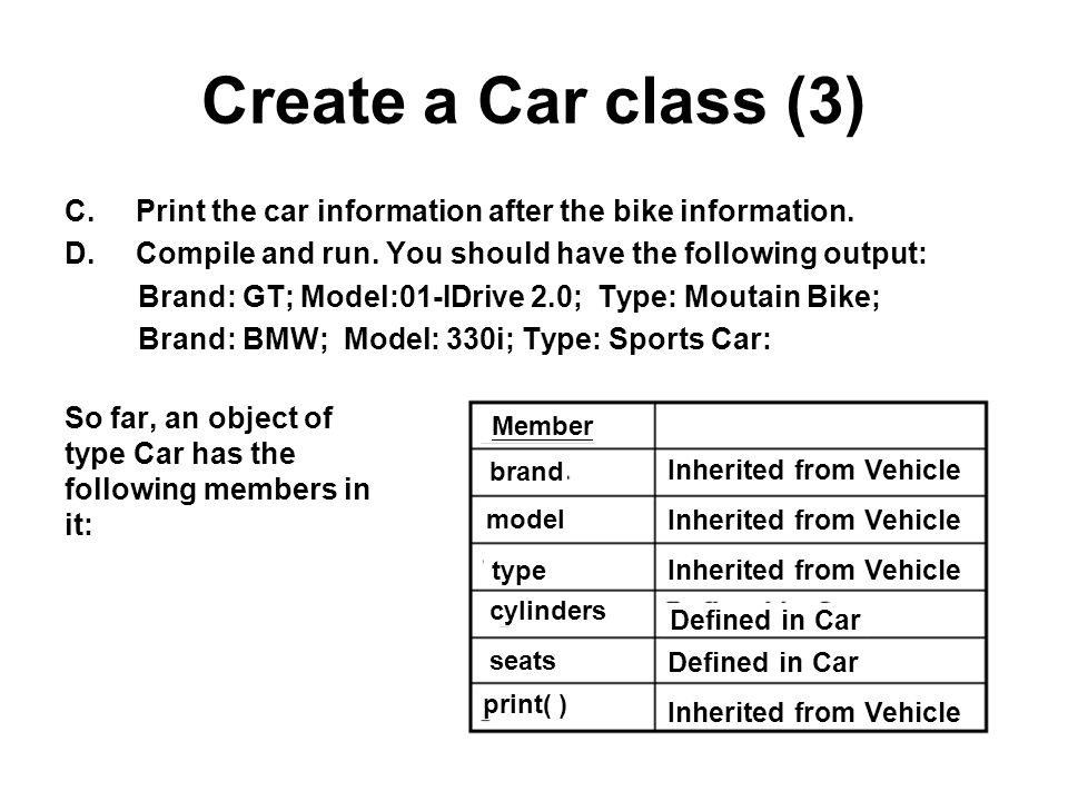 Create a Car class (3) Print the car information after the bike information. Compile and run. You should have the following output: