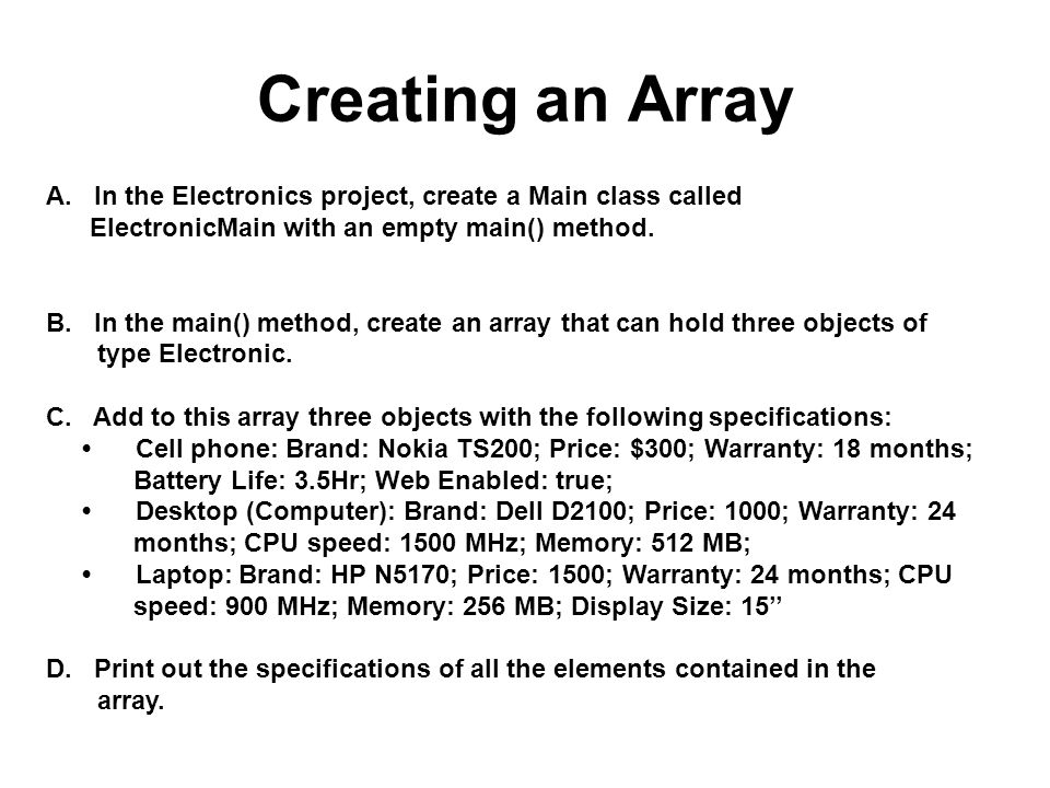 Creating an Array A. In the Electronics project, create a Main class called. ElectronicMain with an empty main() method.