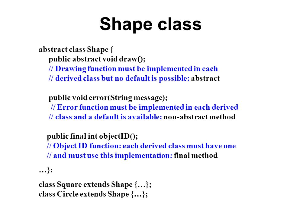 Shape class abstract class Shape { public abstract void draw();