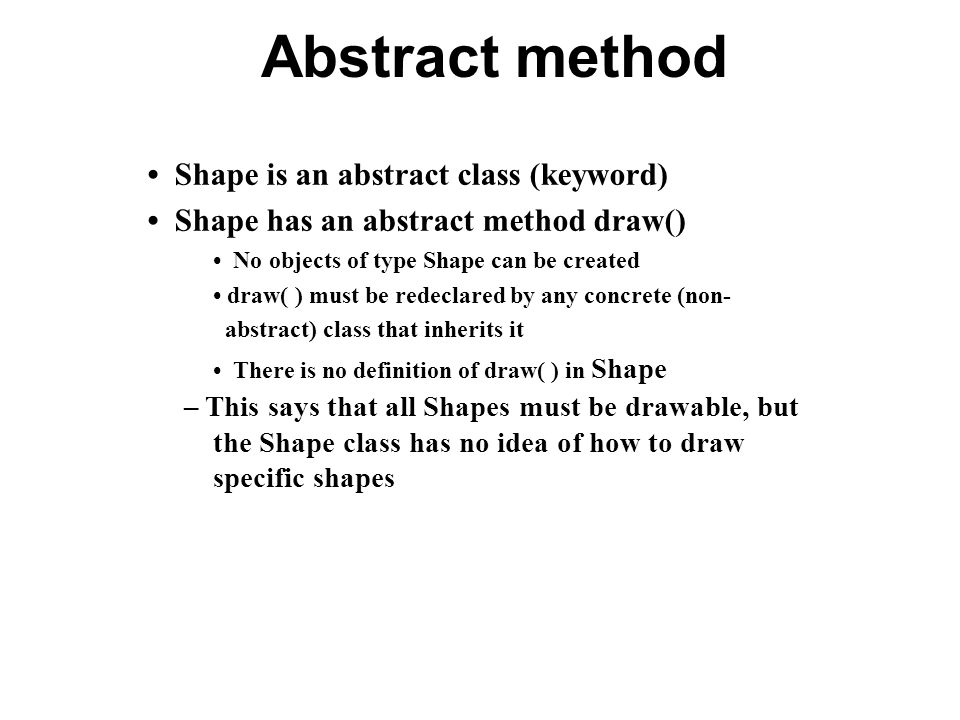Abstract method • Shape is an abstract class (keyword)
