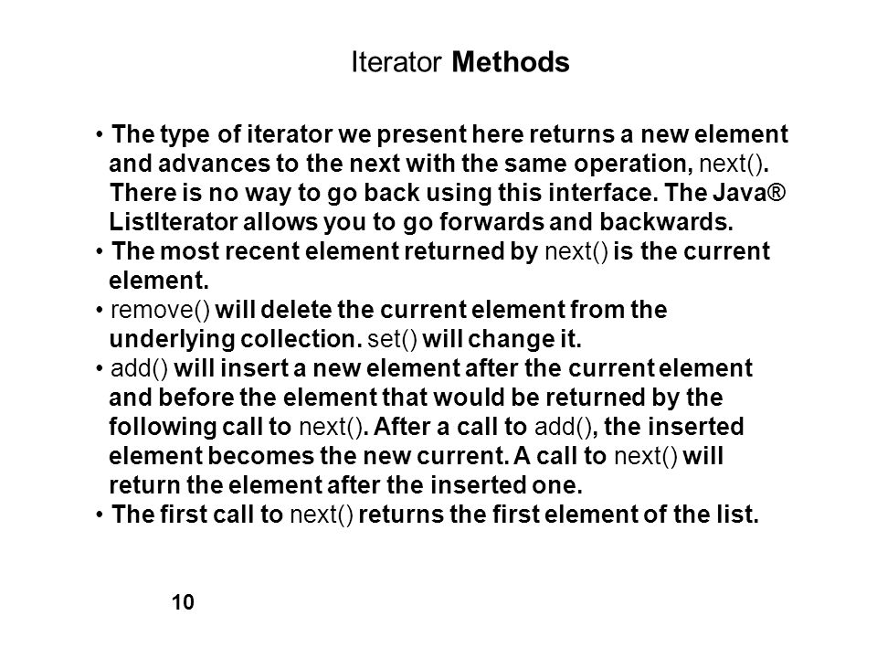 Iterator Methods • The type of iterator we present here returns a new element. and advances to the next with the same operation, next().