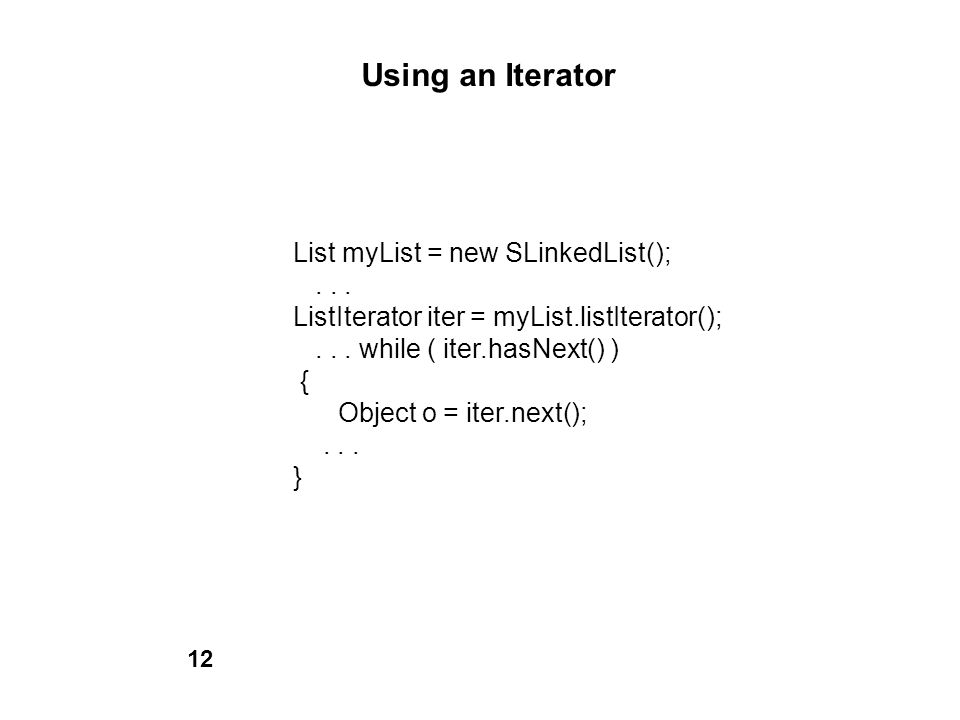 Using an Iterator List myList = new SLinkedList(); . . .