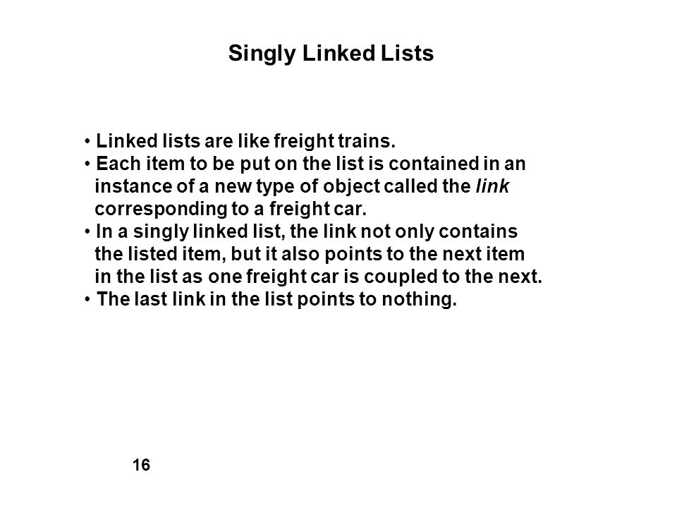 Singly Linked Lists • Linked lists are like freight trains.