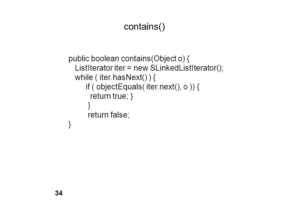 contains() public boolean contains(Object o) {