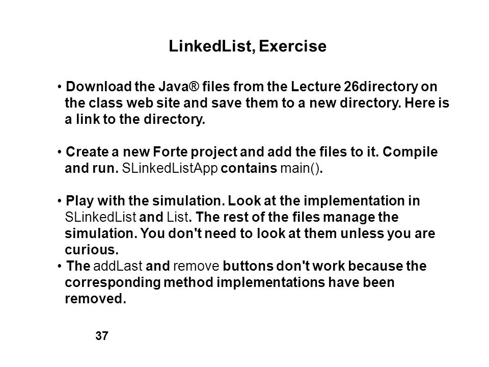 LinkedList, Exercise • Download the Java® files from the Lecture 26directory on. the class web site and save them to a new directory. Here is.