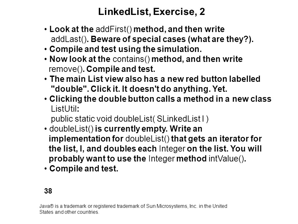 LinkedList, Exercise, 2 • Look at the addFirst() method, and then write. addLast(). Beware of special cases (what are they ).