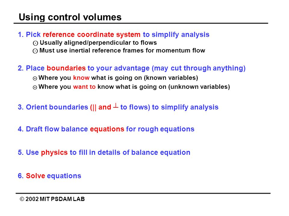 Using control volumes 1. Pick reference coordinate system to simplify analysis. ⊙ Usually aligned/perpendicular to flows.