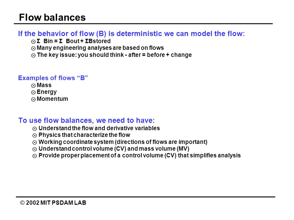 Flow balances If the behavior of flow (B) is deterministic we can model the flow: ⊙ Σ Bin = Σ Bout + ΣBstored.