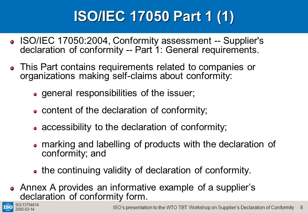 ISO/IEC 17050 Part 1 (1) ISO/IEC 17050:2004, Conformity assessment -- Supplier s declaration of conformity -- Part 1: General requirements.